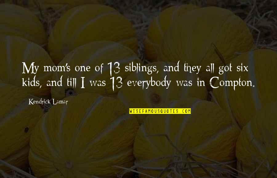 Best Kendrick Lamar Quotes By Kendrick Lamar: My mom's one of 13 siblings, and they