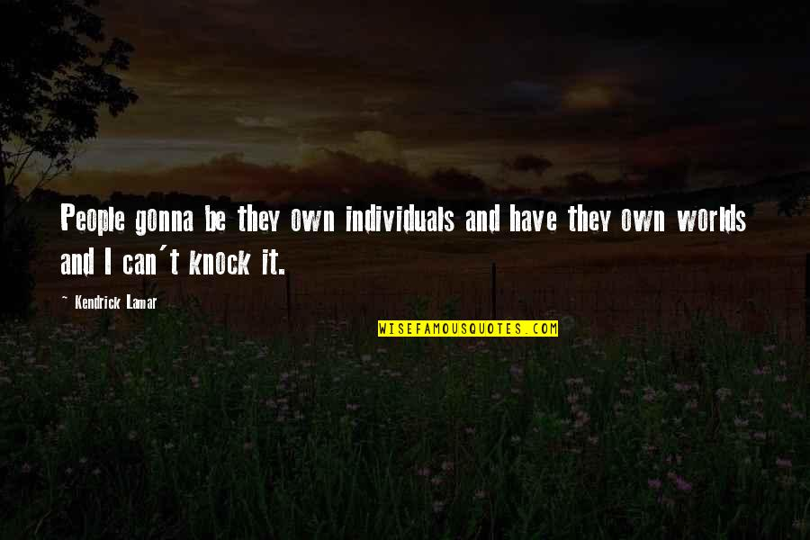 Best Kendrick Lamar Quotes By Kendrick Lamar: People gonna be they own individuals and have