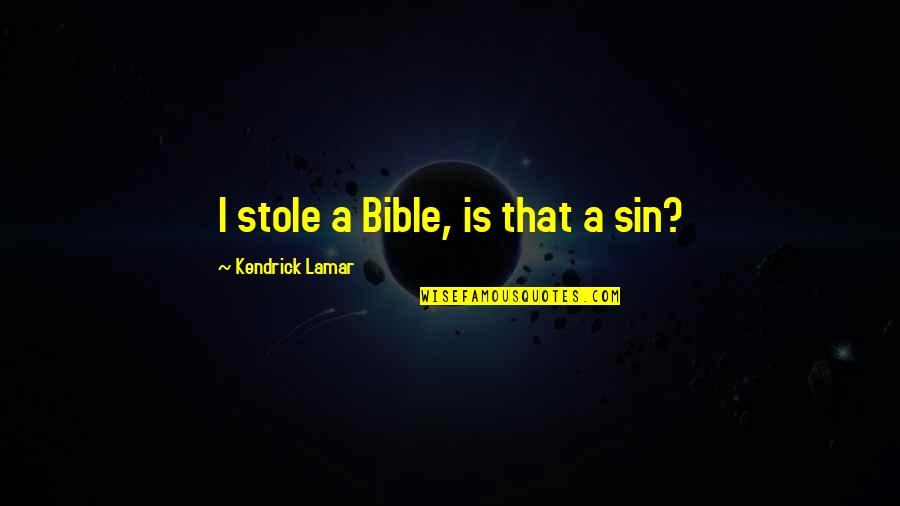 Best Kendrick Lamar Quotes By Kendrick Lamar: I stole a Bible, is that a sin?
