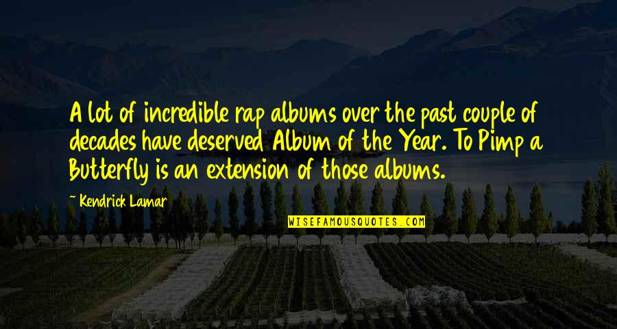 Best Kendrick Lamar Quotes By Kendrick Lamar: A lot of incredible rap albums over the