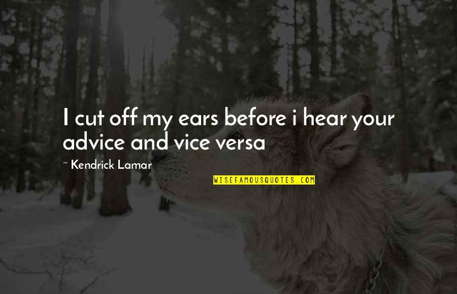 Best Kendrick Lamar Quotes By Kendrick Lamar: I cut off my ears before i hear