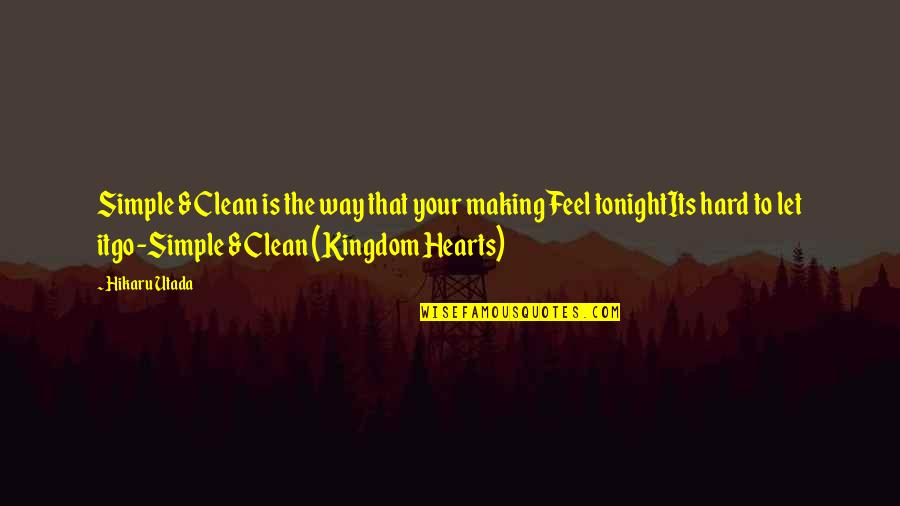 Best Kingdom Hearts Quotes By Hikaru Utada: Simple & Clean is the way that your