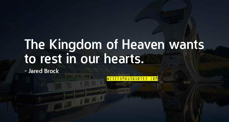 Best Kingdom Hearts Quotes By Jared Brock: The Kingdom of Heaven wants to rest in