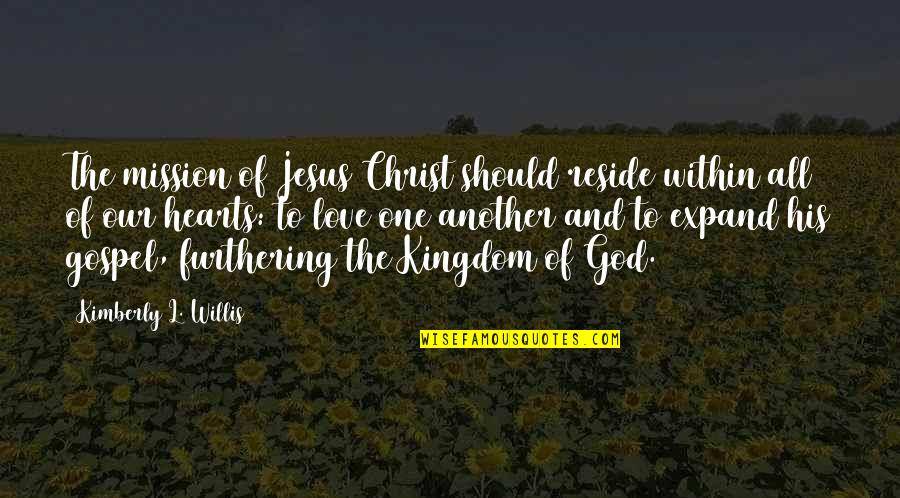 Best Kingdom Hearts Quotes By Kimberly L. Willis: The mission of Jesus Christ should reside within
