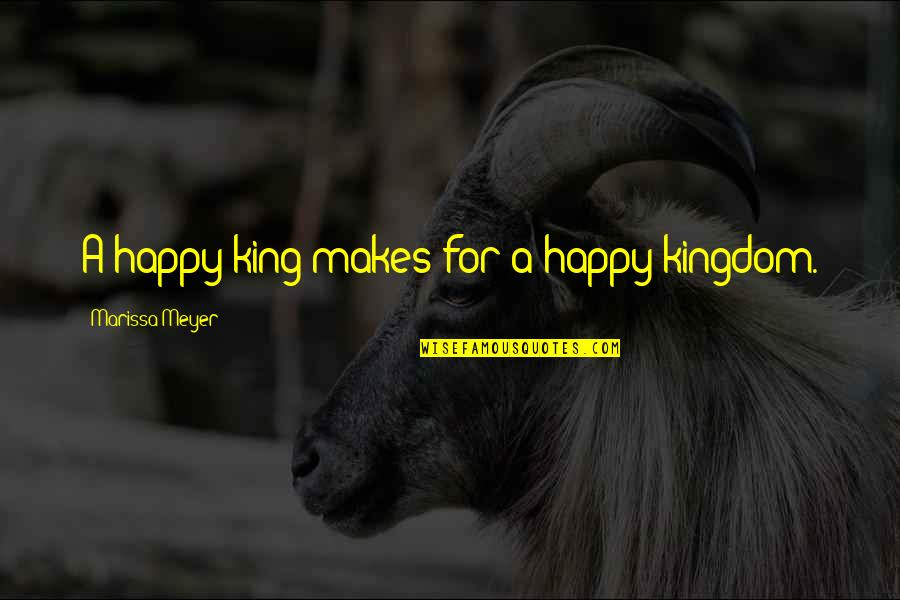 Best Kingdom Hearts Quotes By Marissa Meyer: A happy king makes for a happy kingdom.