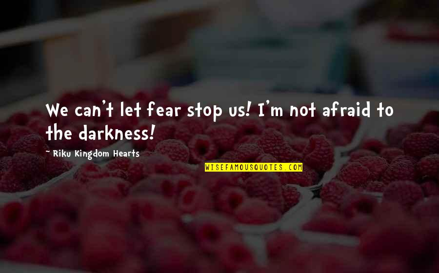 Best Kingdom Hearts Quotes By Riku Kingdom Hearts: We can't let fear stop us! I'm not