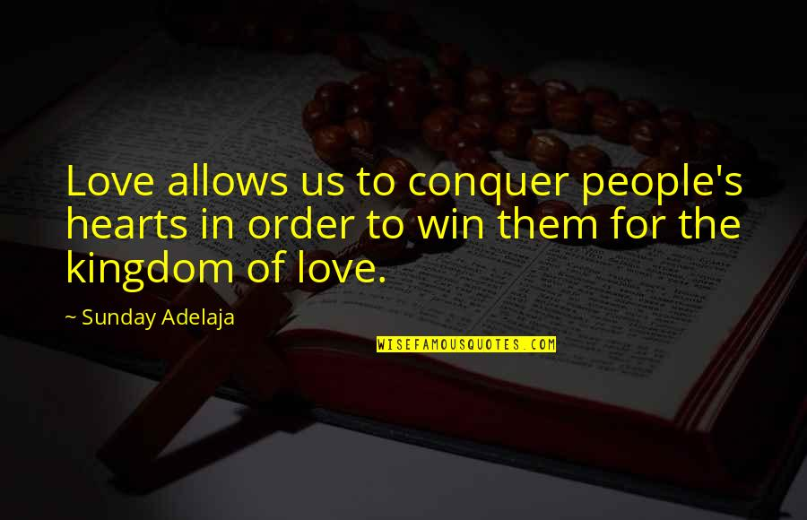 Best Kingdom Hearts Quotes By Sunday Adelaja: Love allows us to conquer people's hearts in