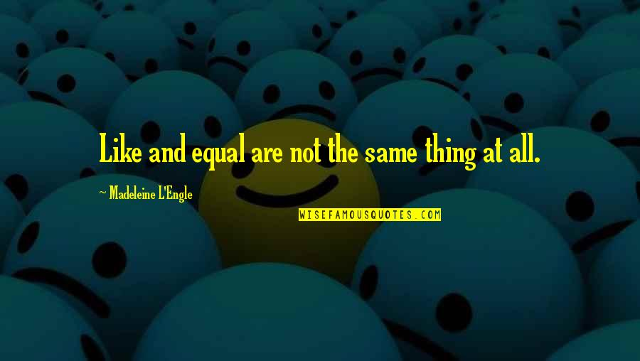 Best Krusty Quotes By Madeleine L'Engle: Like and equal are not the same thing