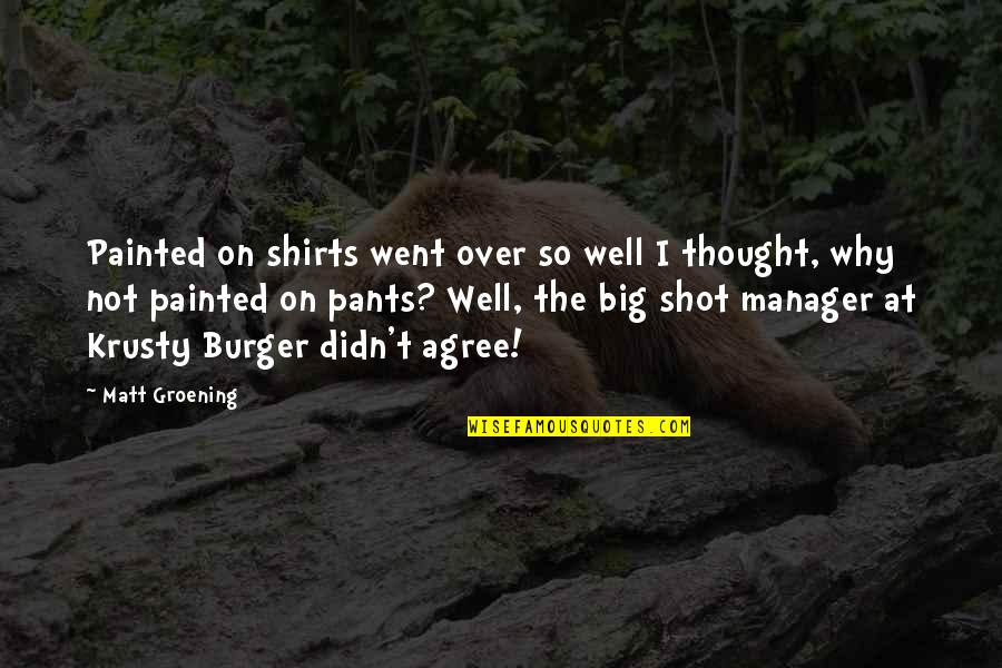 Best Krusty Quotes By Matt Groening: Painted on shirts went over so well I