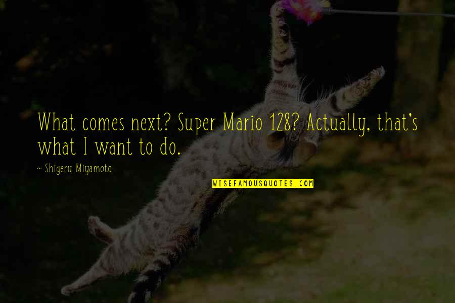 Best Krusty Quotes By Shigeru Miyamoto: What comes next? Super Mario 128? Actually, that's