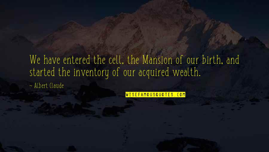 Best Kunu Quotes By Albert Claude: We have entered the cell, the Mansion of