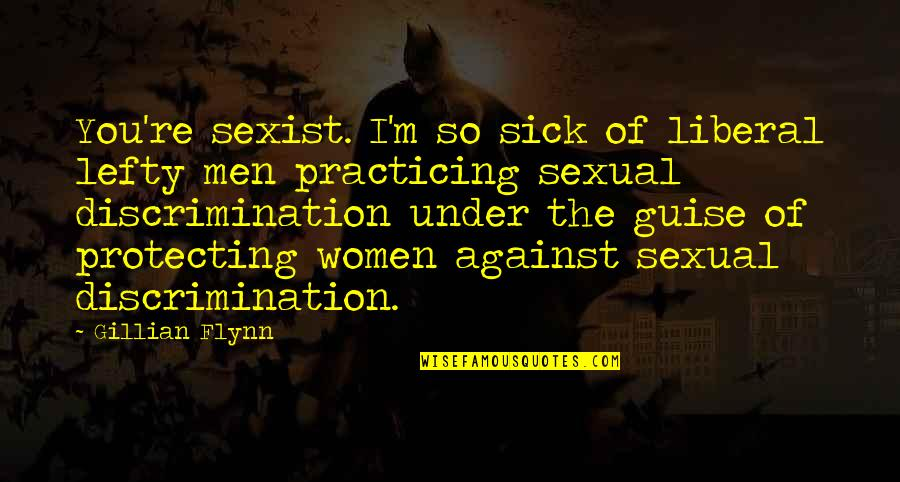 Best Lefty Quotes By Gillian Flynn: You're sexist. I'm so sick of liberal lefty