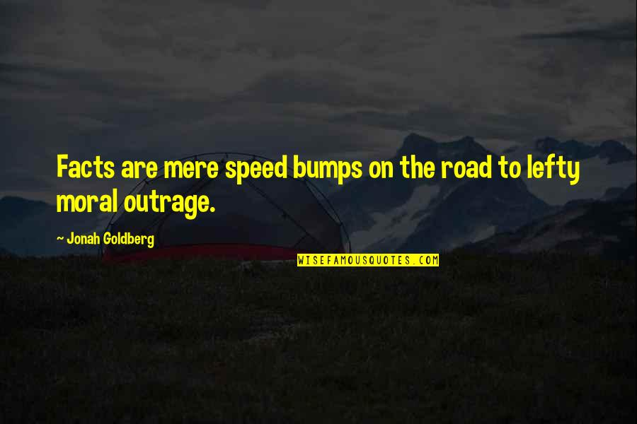 Best Lefty Quotes By Jonah Goldberg: Facts are mere speed bumps on the road