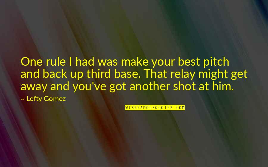 Best Lefty Quotes By Lefty Gomez: One rule I had was make your best