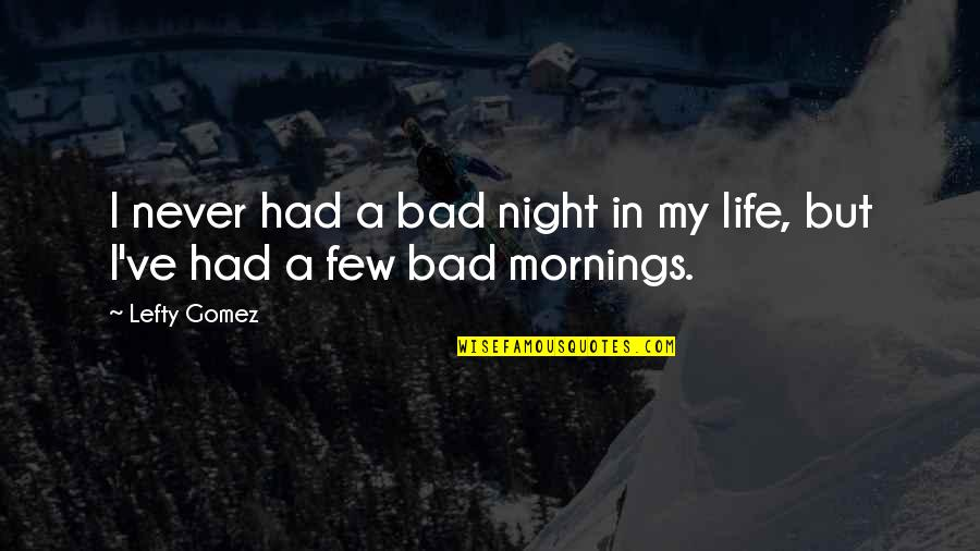 Best Lefty Quotes By Lefty Gomez: I never had a bad night in my