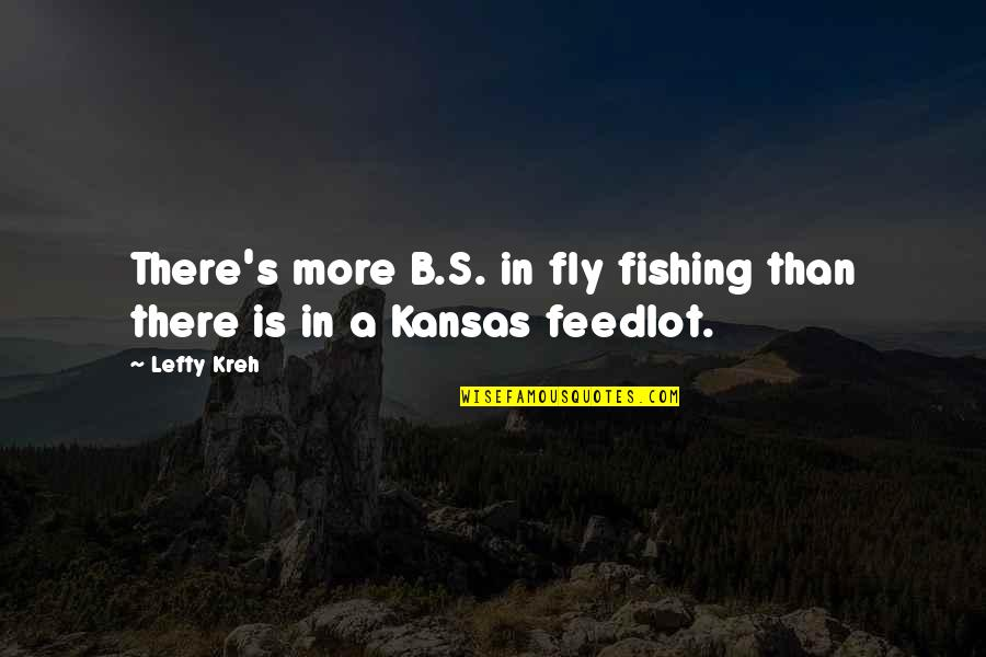 Best Lefty Quotes By Lefty Kreh: There's more B.S. in fly fishing than there