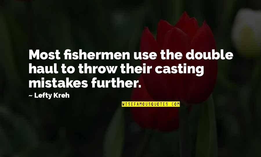 Best Lefty Quotes By Lefty Kreh: Most fishermen use the double haul to throw