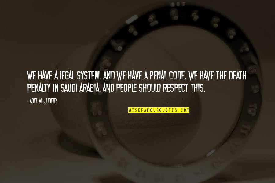 Best Legal Quotes By Adel Al-Jubeir: We have a legal system, and we have