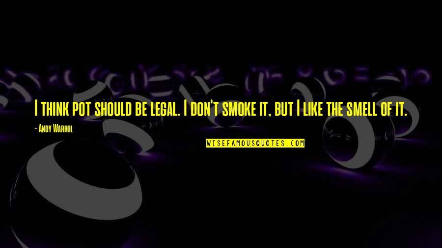 Best Legal Quotes By Andy Warhol: I think pot should be legal. I don't