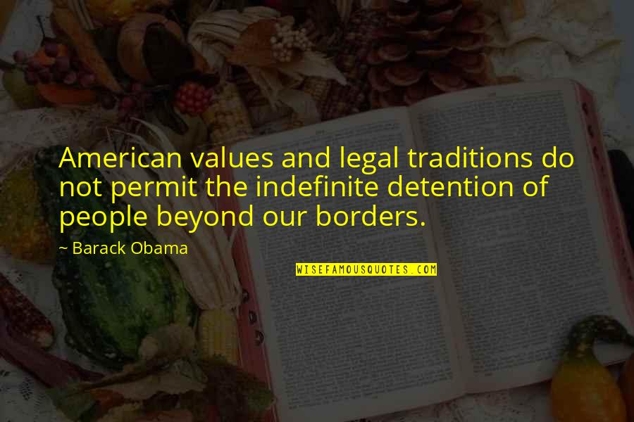 Best Legal Quotes By Barack Obama: American values and legal traditions do not permit