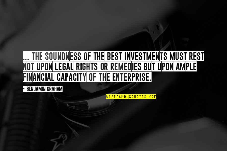 Best Legal Quotes By Benjamin Graham: ... The soundness of the best investments must
