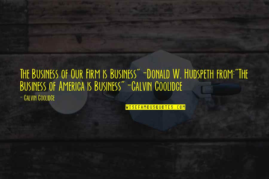 """Best Legal Quotes By Calvin Coolidge: The Business of Our Firm is Business""""-Donald W."""