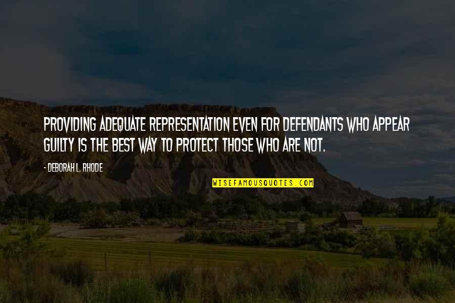 Best Legal Quotes By Deborah L. Rhode: Providing adequate representation even for defendants who appear