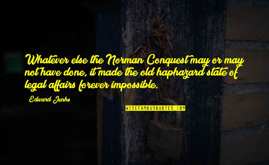 Best Legal Quotes By Edward Jenks: Whatever else the Norman Conquest may or may