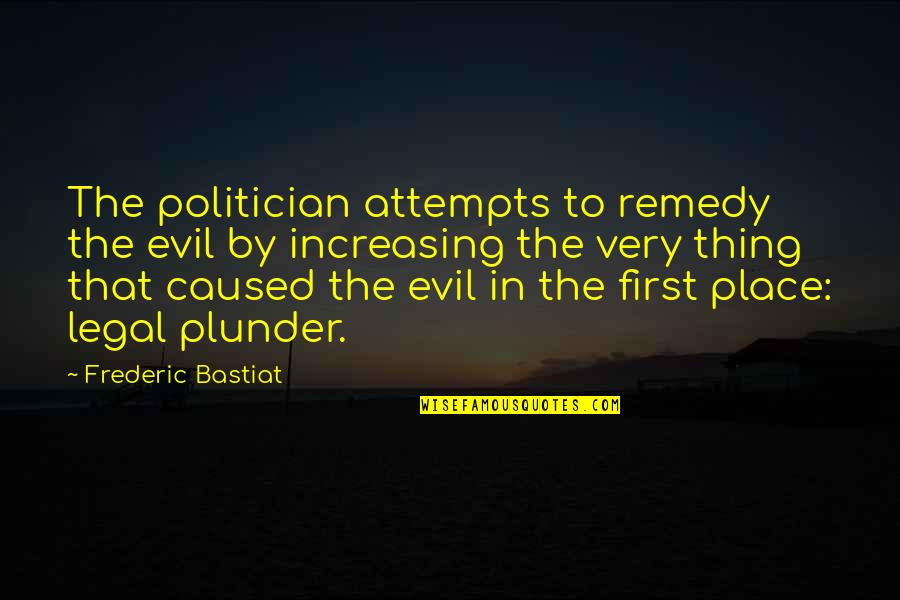 Best Legal Quotes By Frederic Bastiat: The politician attempts to remedy the evil by