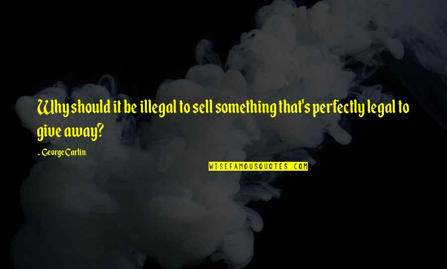 Best Legal Quotes By George Carlin: Why should it be illegal to sell something