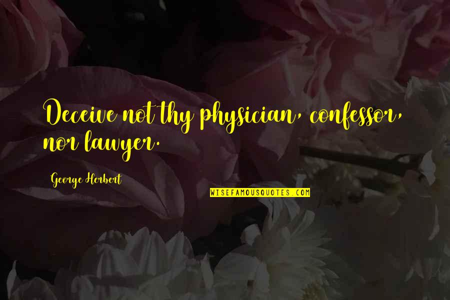 Best Legal Quotes By George Herbert: Deceive not thy physician, confessor, nor lawyer.
