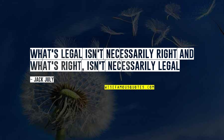 Best Legal Quotes By Jack July: What's legal isn't necessarily right and what's right,