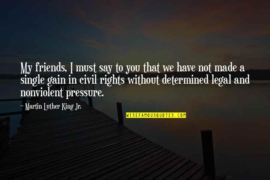 Best Legal Quotes By Martin Luther King Jr.: My friends, I must say to you that