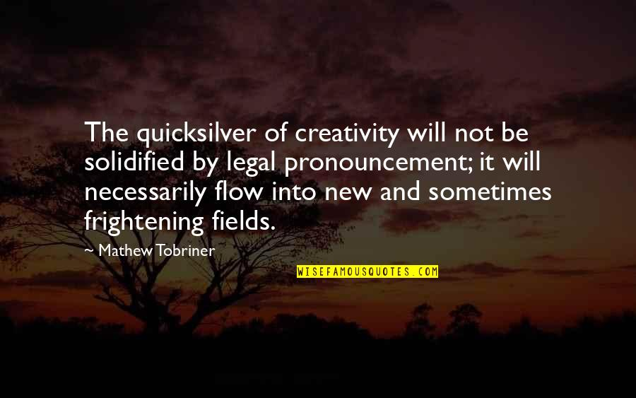 Best Legal Quotes By Mathew Tobriner: The quicksilver of creativity will not be solidified