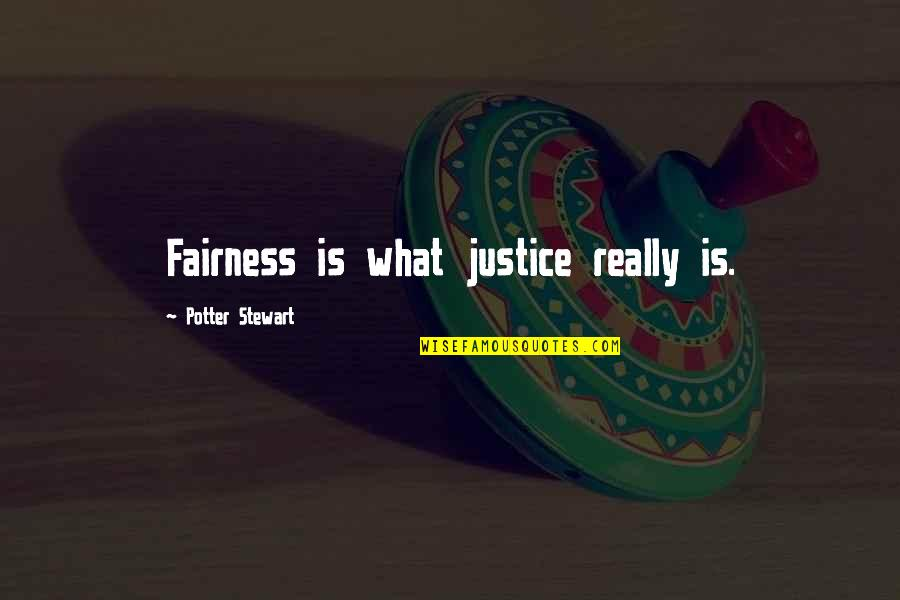 Best Legal Quotes By Potter Stewart: Fairness is what justice really is.