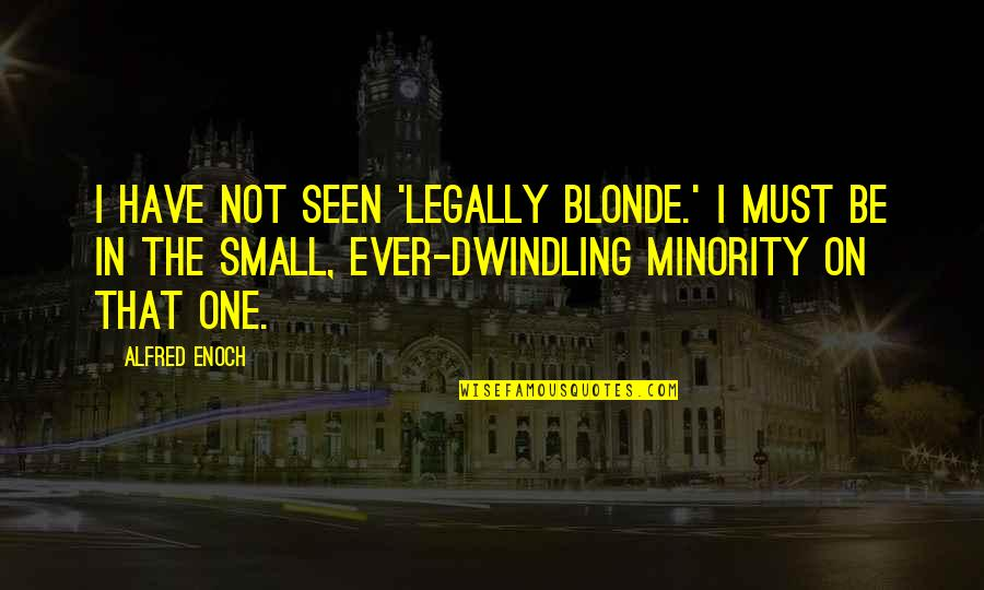 Best Legally Blonde Quotes By Alfred Enoch: I have not seen 'Legally Blonde.' I must