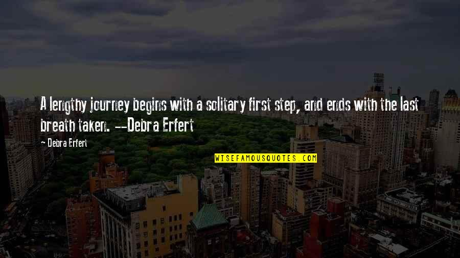 Best Lengthy Quotes By Debra Erfert: A lengthy journey begins with a solitary first