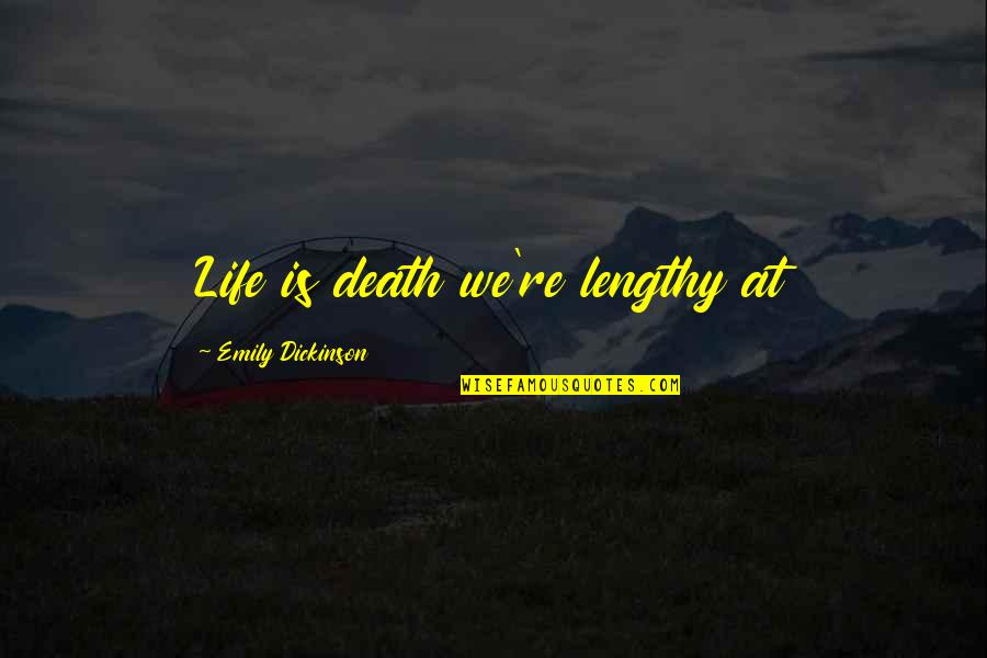 Best Lengthy Quotes By Emily Dickinson: Life is death we're lengthy at