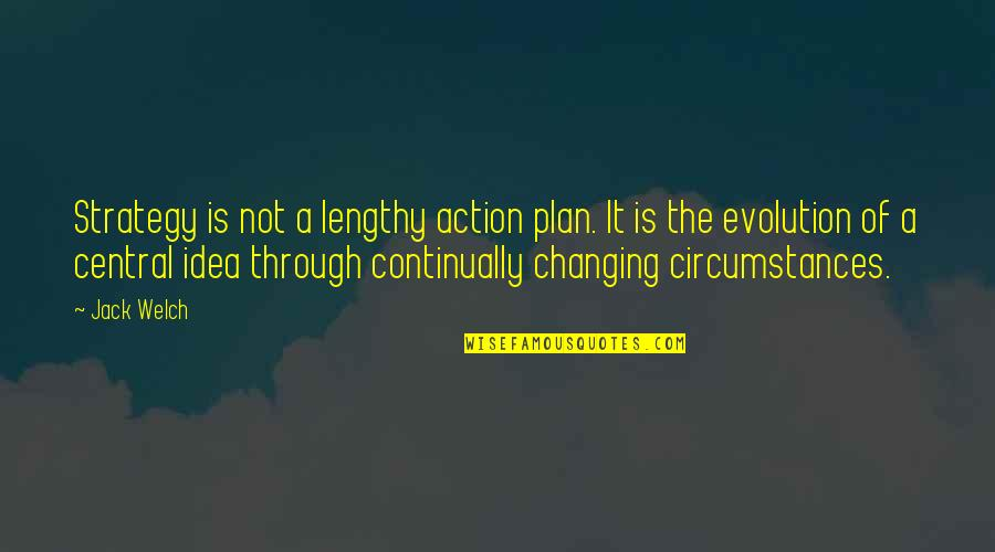 Best Lengthy Quotes By Jack Welch: Strategy is not a lengthy action plan. It