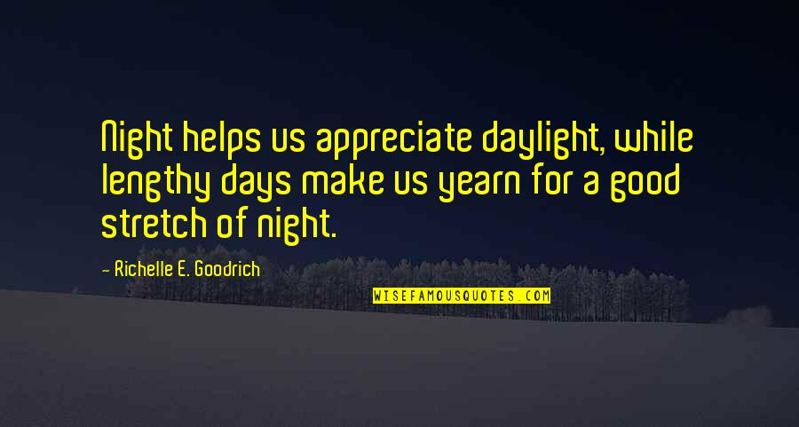 Best Lengthy Quotes By Richelle E. Goodrich: Night helps us appreciate daylight, while lengthy days