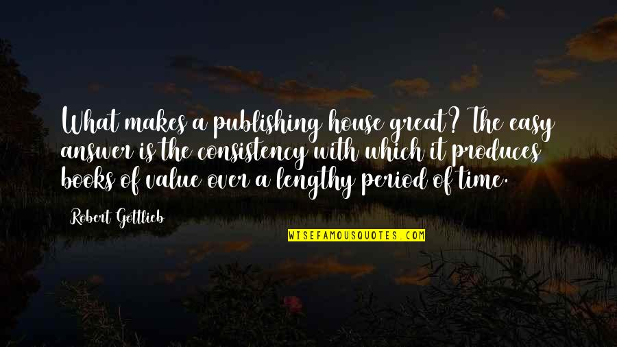 Best Lengthy Quotes By Robert Gottlieb: What makes a publishing house great? The easy