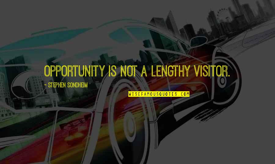 Best Lengthy Quotes By Stephen Sondheim: Opportunity is not a lengthy visitor.