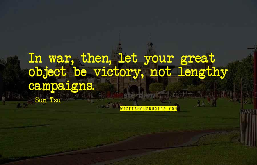 Best Lengthy Quotes By Sun Tzu: In war, then, let your great object be