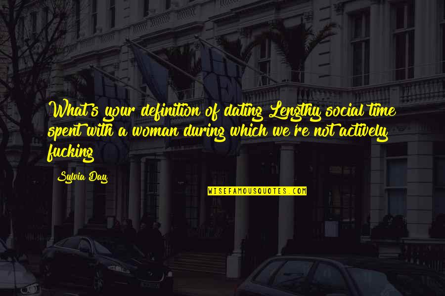 Best Lengthy Quotes By Sylvia Day: What's your definition of dating?Lengthy social time spent