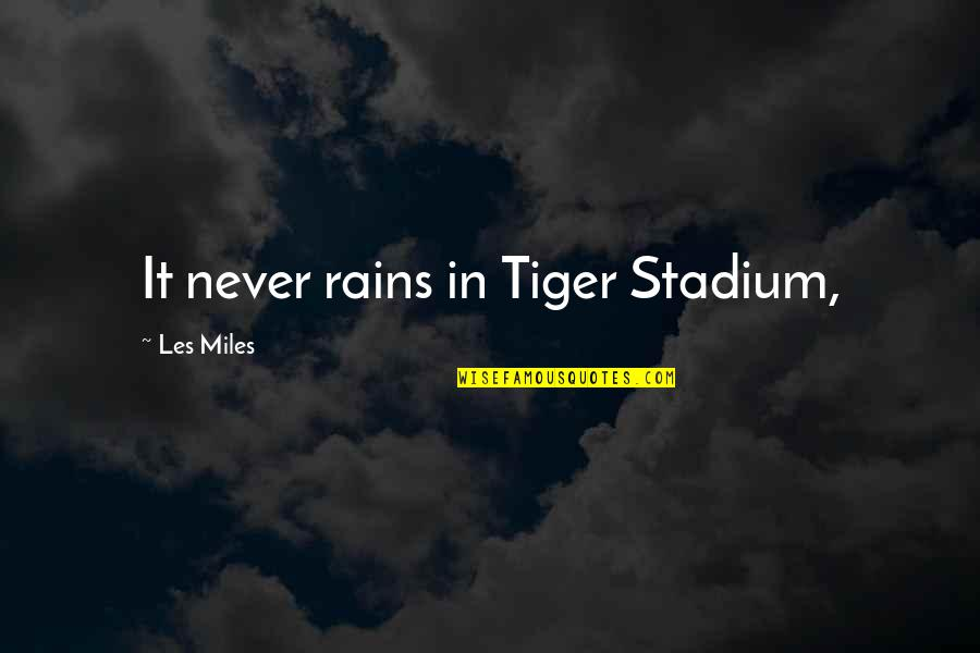 Best Les Miles Quotes By Les Miles: It never rains in Tiger Stadium,