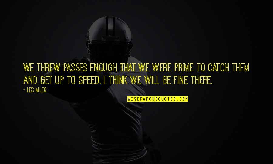 Best Les Miles Quotes By Les Miles: We threw passes enough that we were prime