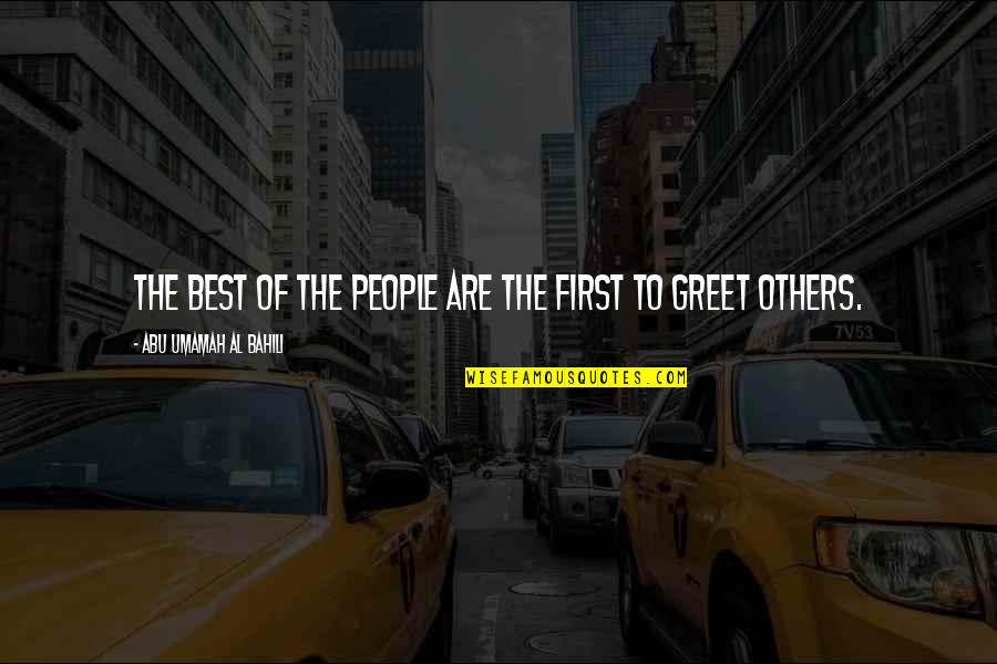 Best Life And Love Quotes By Abu Umamah Al Bahili: The best of the people are the first