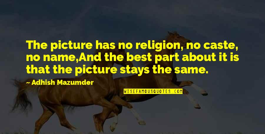 Best Life And Love Quotes By Adhish Mazumder: The picture has no religion, no caste, no