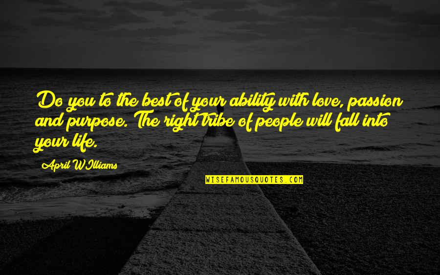 Best Life And Love Quotes By April WIlliams: Do you to the best of your ability