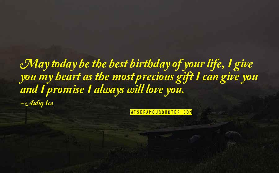 Best Life And Love Quotes By Auliq Ice: May today be the best birthday of your